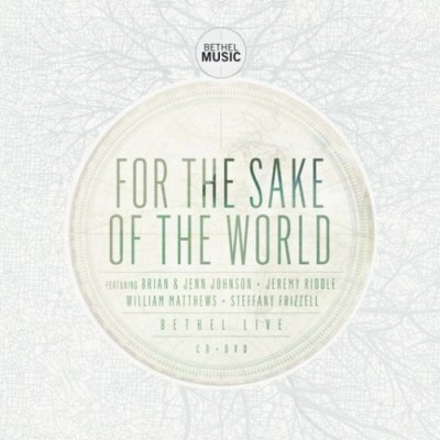 For the Sake of the World - Bethel