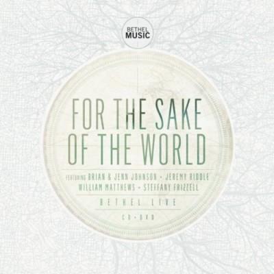 For the Sake of the World - Bethel