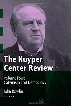 The Kuyper Center Review - vol 4 - Calvinism and Democracy